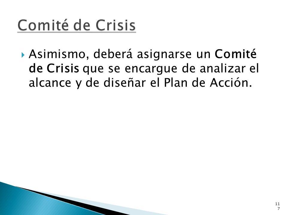 Asimismo, deberá asignarse un Comité de Crisis que se encargue de analizar el alcance y de diseñar el Plan de Acción. 117