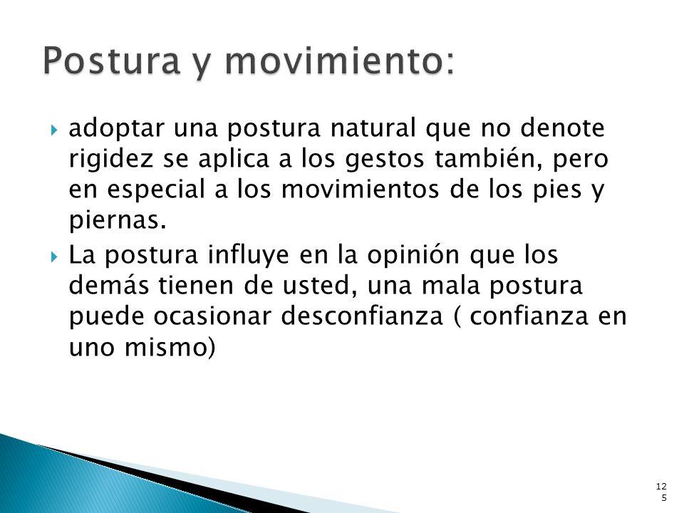 adoptar una postura natural que no denote rigidez se aplica a los gestos también, pero en especial a los movimientos de los pies y piernas. La postura