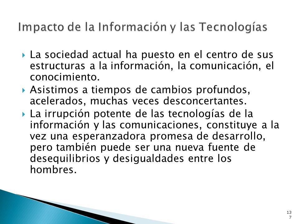 La sociedad actual ha puesto en el centro de sus estructuras a la información, la comunicación, el conocimiento. Asistimos a tiempos de cambios profun