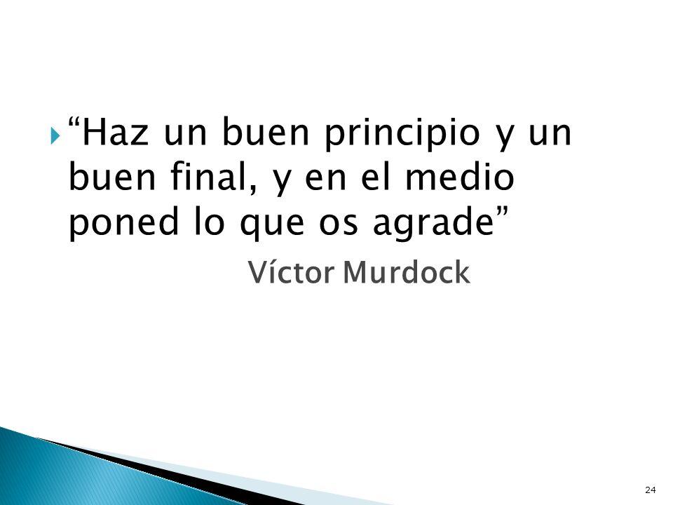 Haz un buen principio y un buen final, y en el medio poned lo que os agrade Víctor Murdock 24