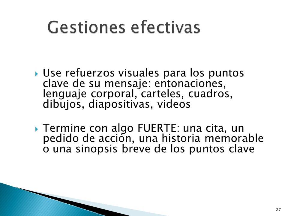 Use refuerzos visuales para los puntos clave de su mensaje: entonaciones, lenguaje corporal, carteles, cuadros, dibujos, diapositivas, videos Termine