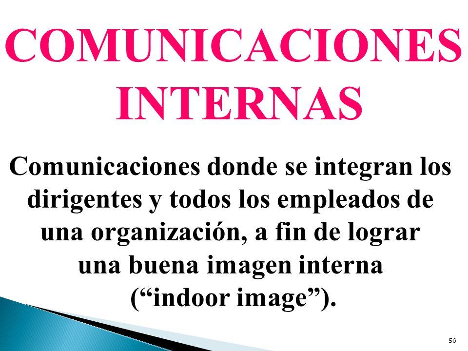 COMUNICACIONES INTERNAS Comunicaciones donde se integran los dirigentes y todos los empleados de una organización, a fin de lograr una buena imagen in