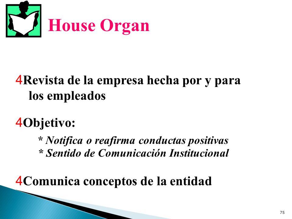 House Organ 4 Revista de la empresa hecha por y para los empleados 4 Comunica conceptos de la entidad 4 Objetivo: * Sentido de Comunicación Institucio