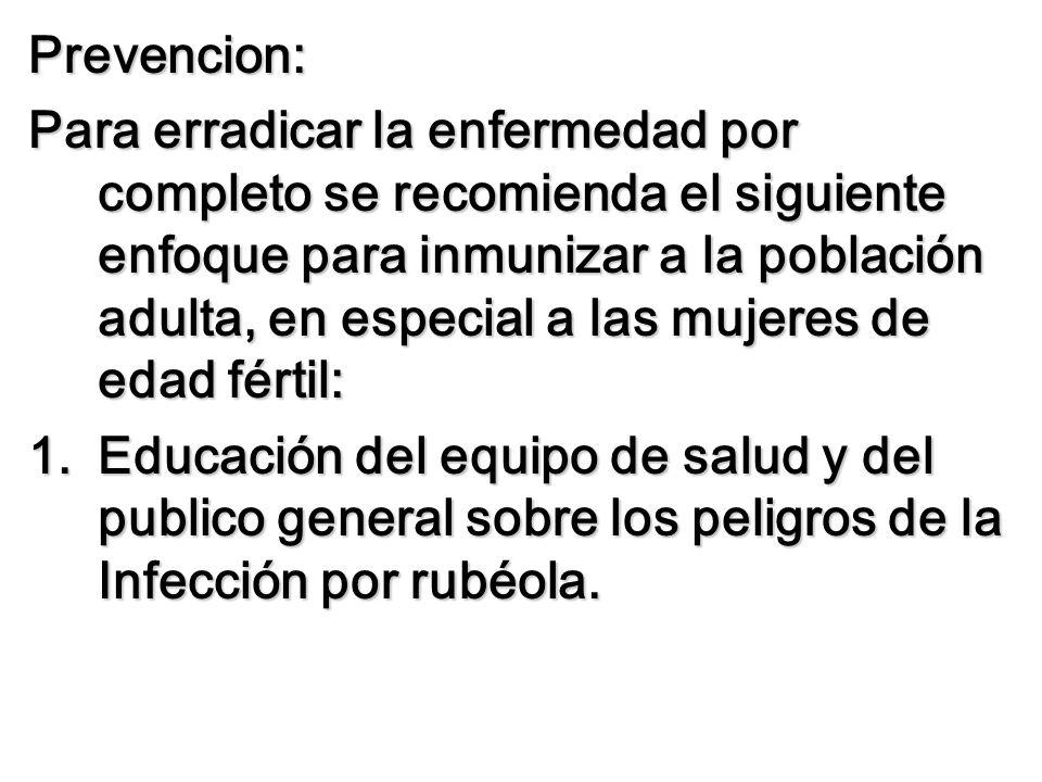 Prevencion: Para erradicar la enfermedad por completo se recomienda el siguiente enfoque para inmunizar a la población adulta, en especial a las mujer