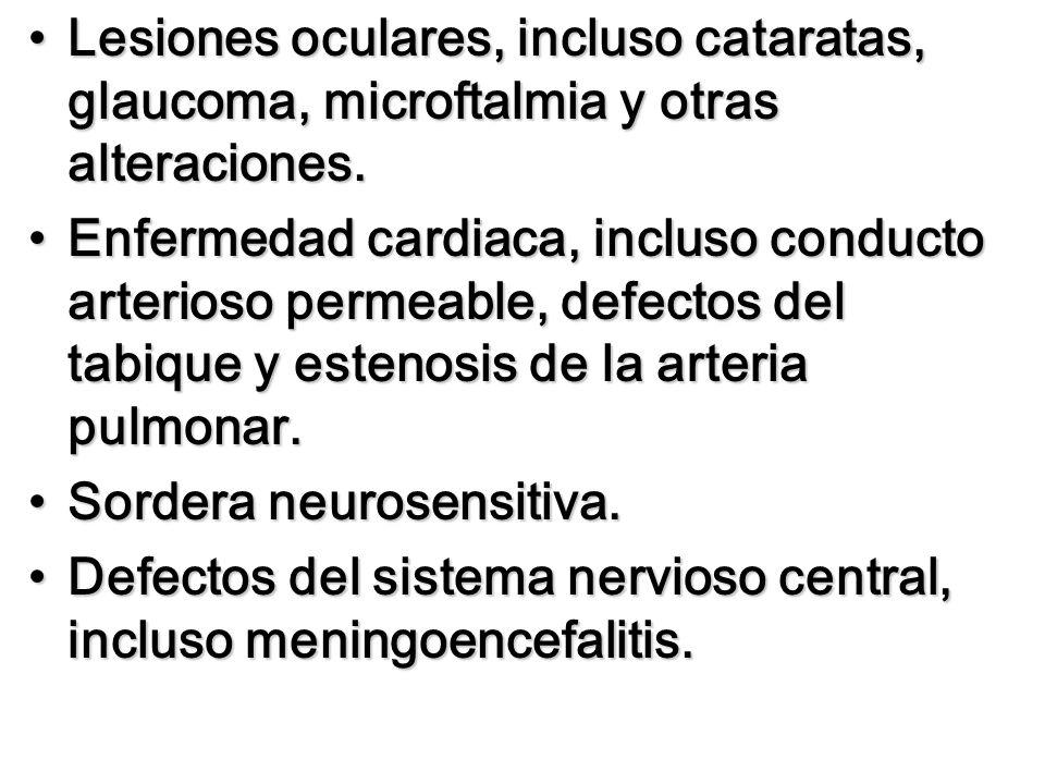 Lesiones oculares, incluso cataratas, glaucoma, microftalmia y otras alteraciones.Lesiones oculares, incluso cataratas, glaucoma, microftalmia y otras