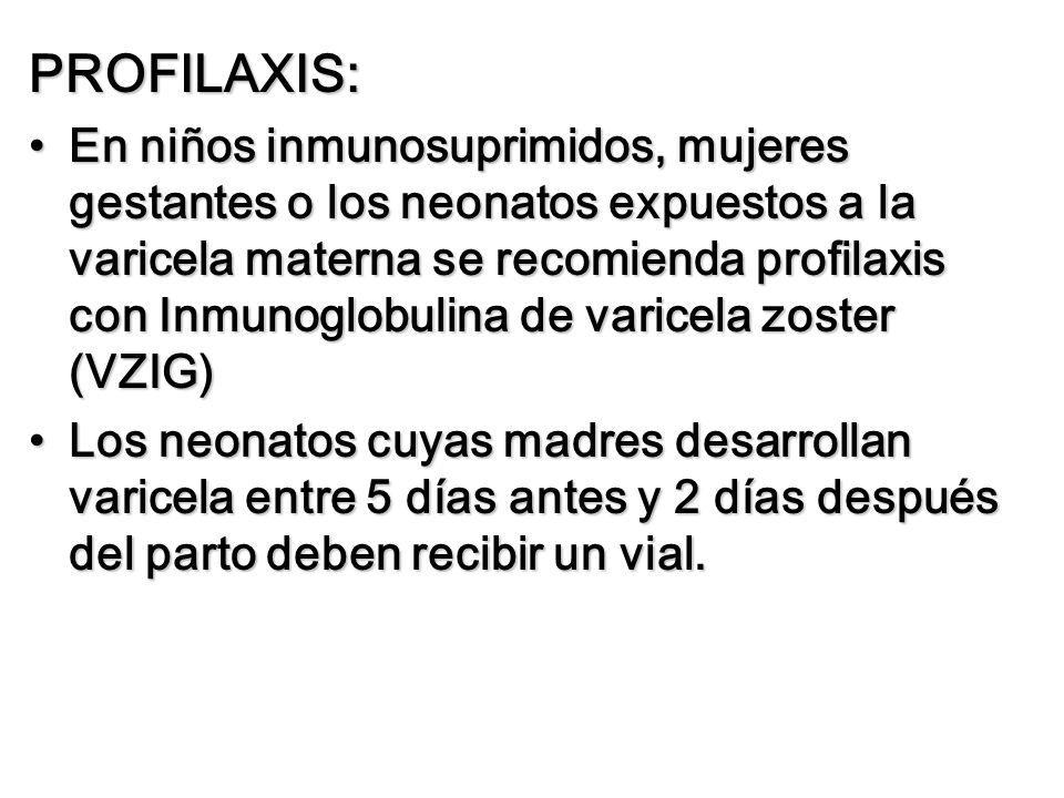 PROFILAXIS: En niños inmunosuprimidos, mujeres gestantes o los neonatos expuestos a la varicela materna se recomienda profilaxis con Inmunoglobulina d