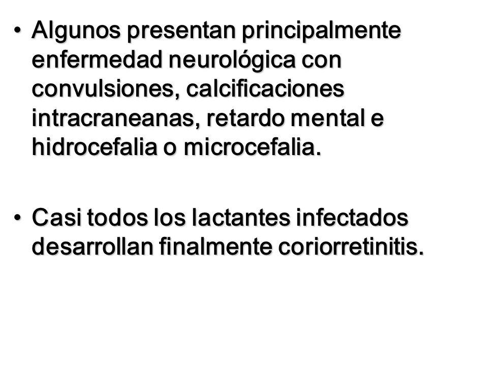 Algunos presentan principalmente enfermedad neurológica con convulsiones, calcificaciones intracraneanas, retardo mental e hidrocefalia o microcefalia