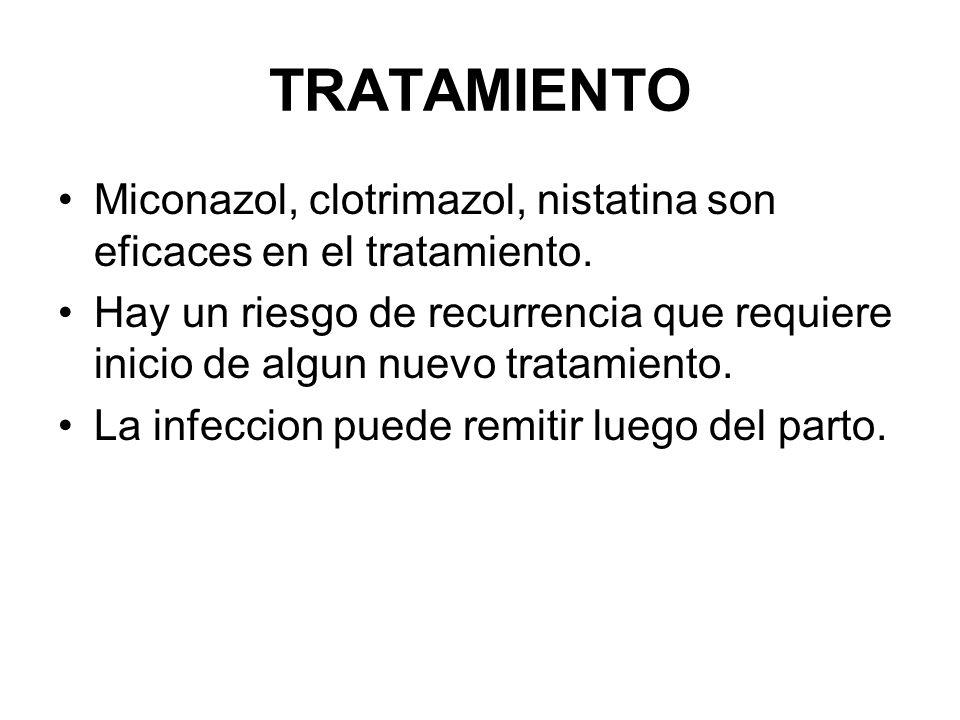 TRATAMIENTO Miconazol, clotrimazol, nistatina son eficaces en el tratamiento. Hay un riesgo de recurrencia que requiere inicio de algun nuevo tratamie