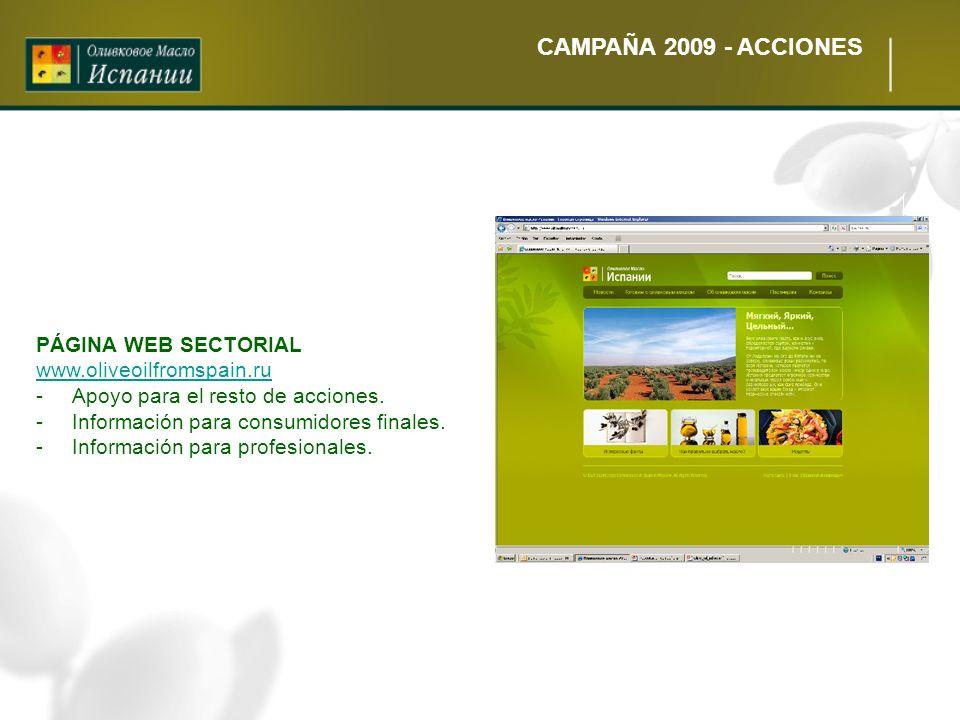 CAMPAÑA 2009 - ACCIONES PÁGINA WEB SECTORIAL www.oliveoilfromspain.ru -Apoyo para el resto de acciones. -Información para consumidores finales. -Infor