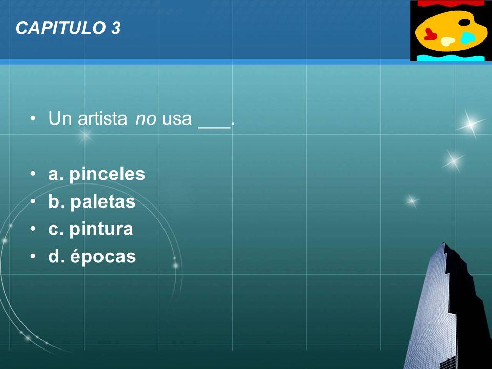 LOGO CAPITULO 3 Un artista no usa ___. a. pinceles b. paletas c. pintura d. épocas