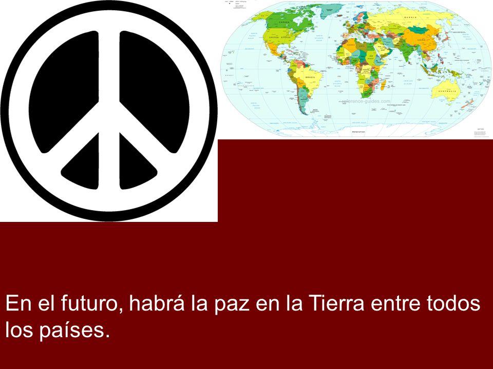 En el futuro, habrá la paz en la Tierra entre todos los países.