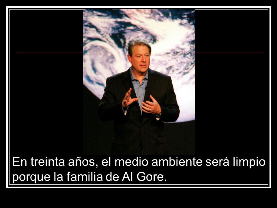 En treinta años, el medio ambiente será limpio porque la familia de Al Gore.