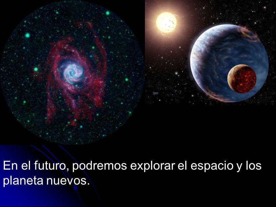 En el futuro, podremos explorar el espacio y los planeta nuevos.