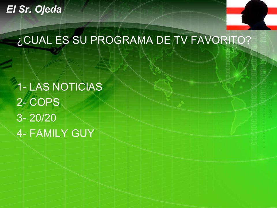 LOGO ¿CUAL ES SU PROGRAMA DE TV FAVORITO. 1- LAS NOTICIAS 2- COPS 3- 20/20 4- FAMILY GUY El Sr.