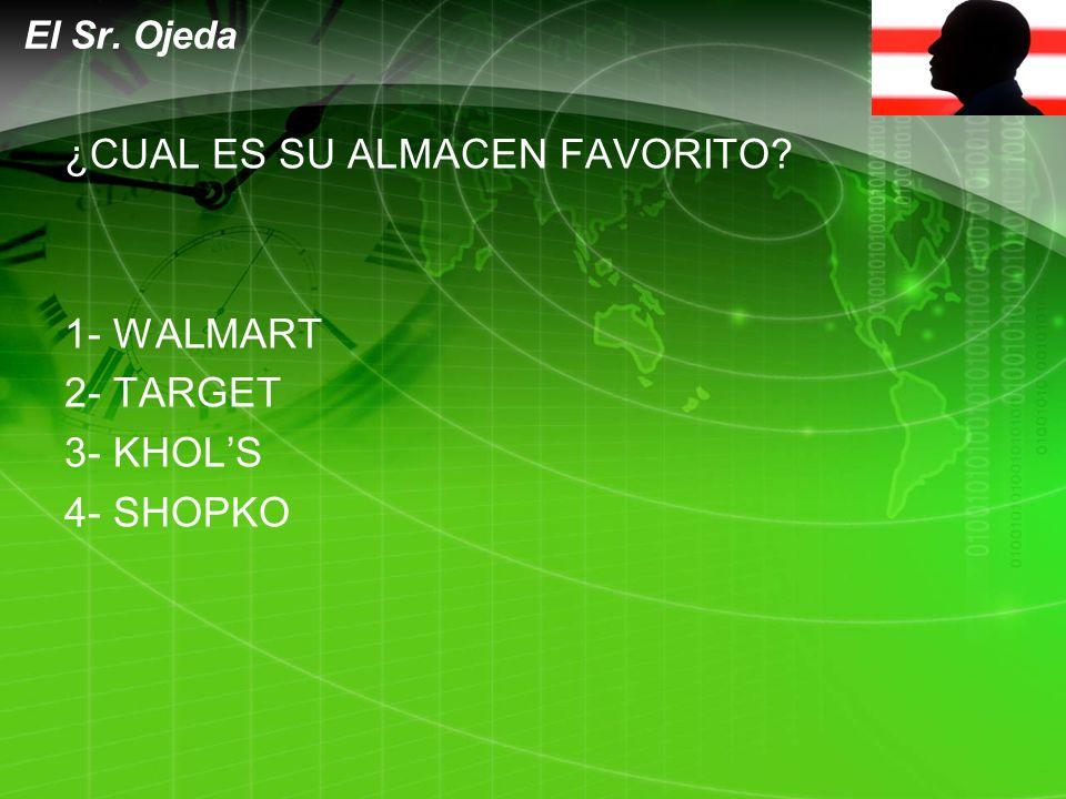 LOGO ¿CUAL ES SU ALMACEN FAVORITO 1- WALMART 2- TARGET 3- KHOLS 4- SHOPKO El Sr. Ojeda