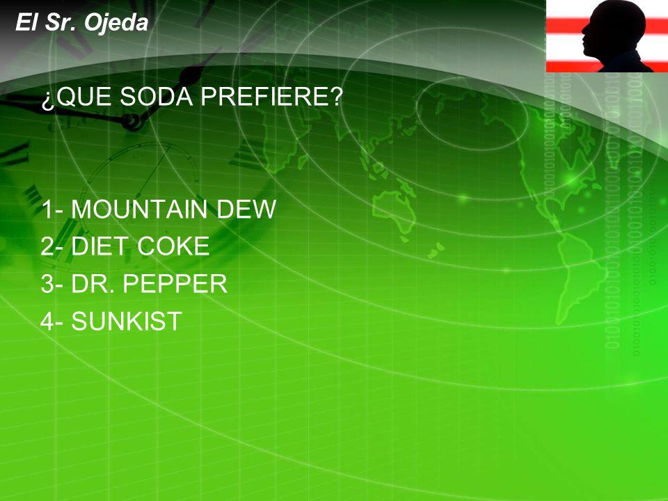LOGO ¿QUE SODA PREFIERE 1- MOUNTAIN DEW 2- DIET COKE 3- DR. PEPPER 4- SUNKIST El Sr. Ojeda