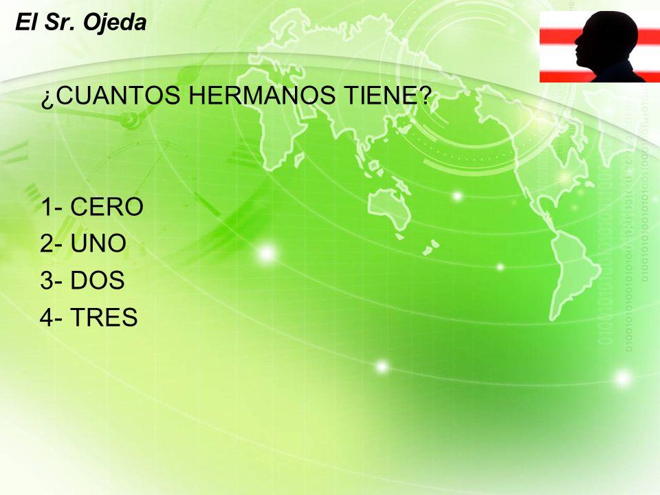 LOGO El Sr. Ojeda ¿CUANTOS HERMANOS TIENE? 1- CERO 2- UNO 3- DOS 4- TRES