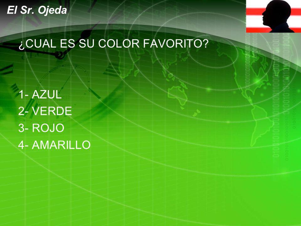 LOGO ¿CUAL ES SU COLOR FAVORITO 1- AZUL 2- VERDE 3- ROJO 4- AMARILLO El Sr. Ojeda