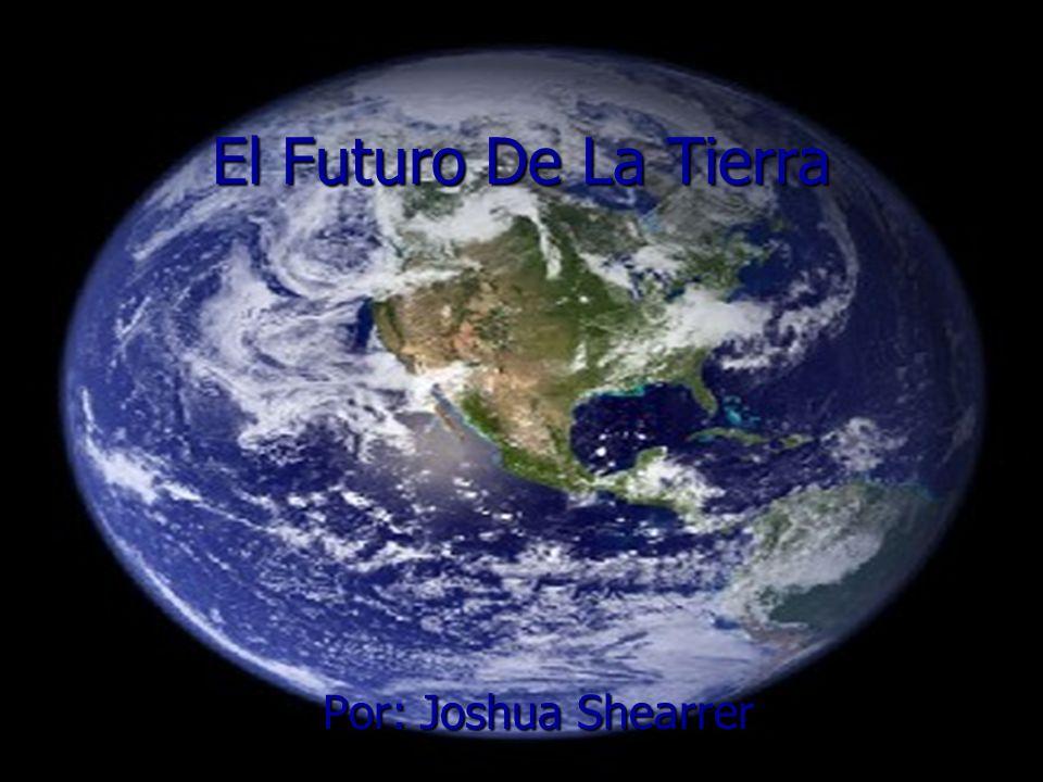 El Futuro De La Tierra Por: Joshua Shearrer