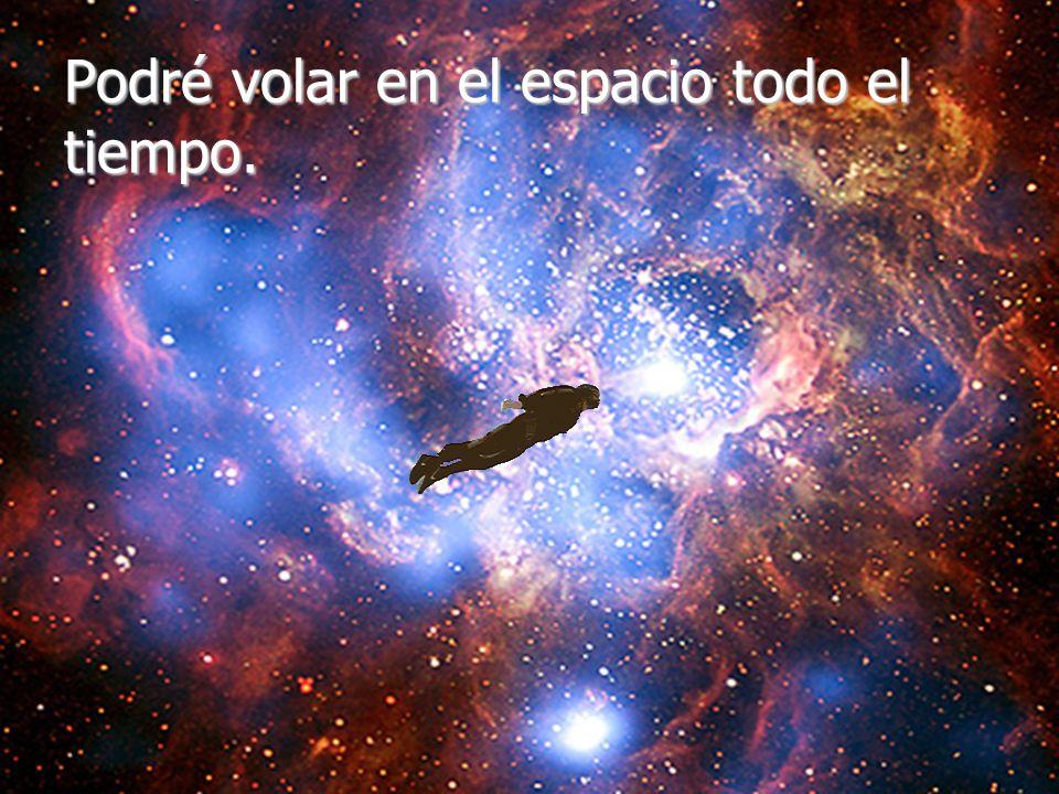 Podré volar en el espacio todo el tiempo.