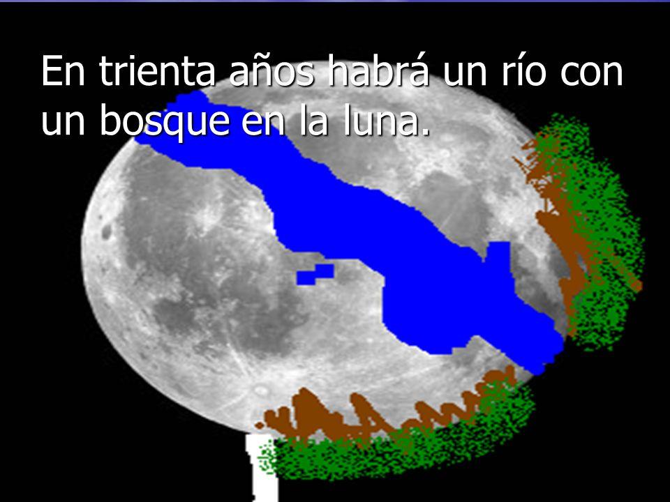 En trienta años habrá un río con un bosque en la luna.