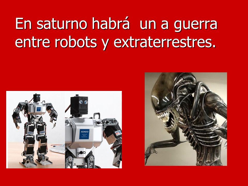 En saturno habrá un a guerra entre robots y extraterrestres.