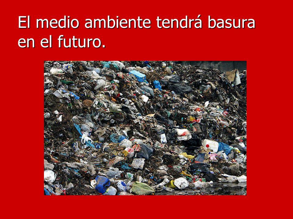 El medio ambiente tendrá basura en el futuro.
