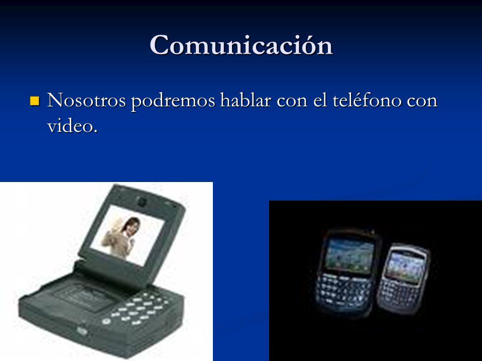 Comunicación Nosotros podremos hablar con el teléfono con video. Nosotros podremos hablar con el teléfono con video.
