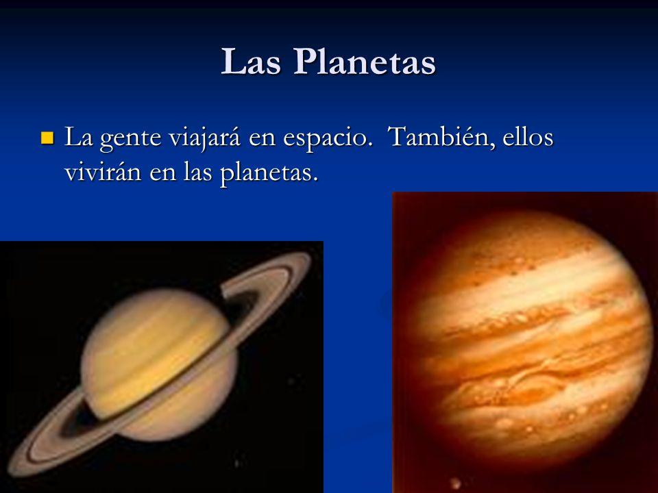 Las Planetas La gente viajará en espacio. También, ellos vivirán en las planetas. La gente viajará en espacio. También, ellos vivirán en las planetas.