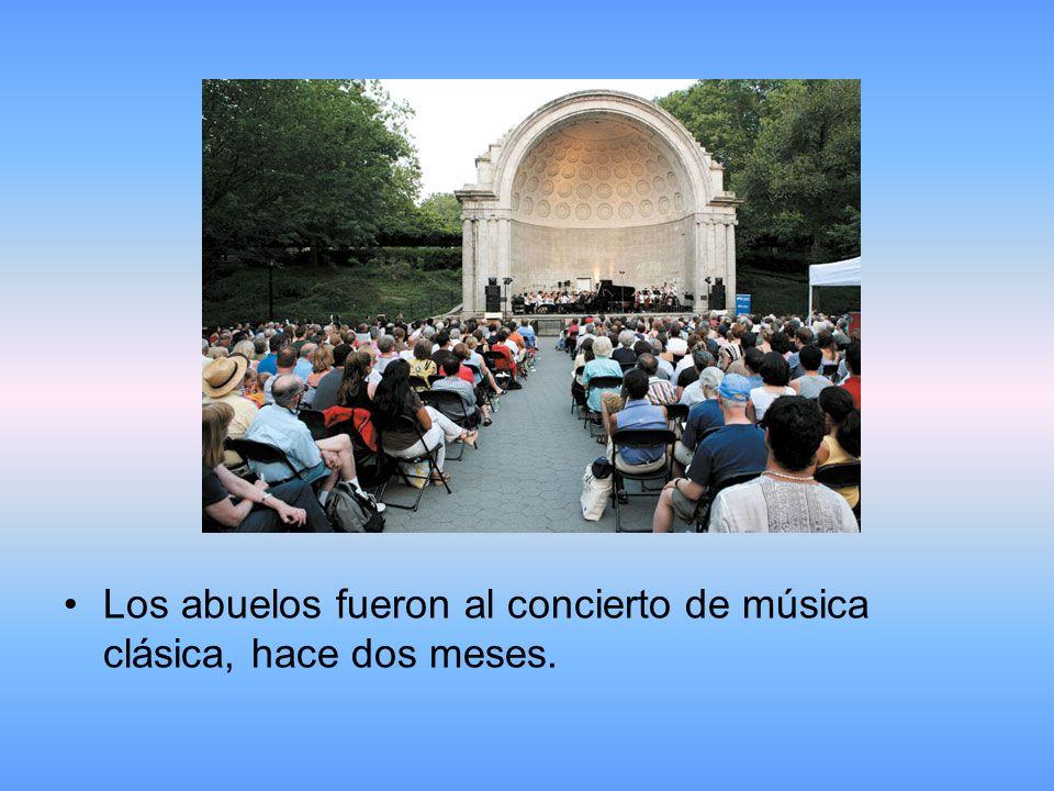 Los abuelos fueron al concierto de música clásica, hace dos meses.