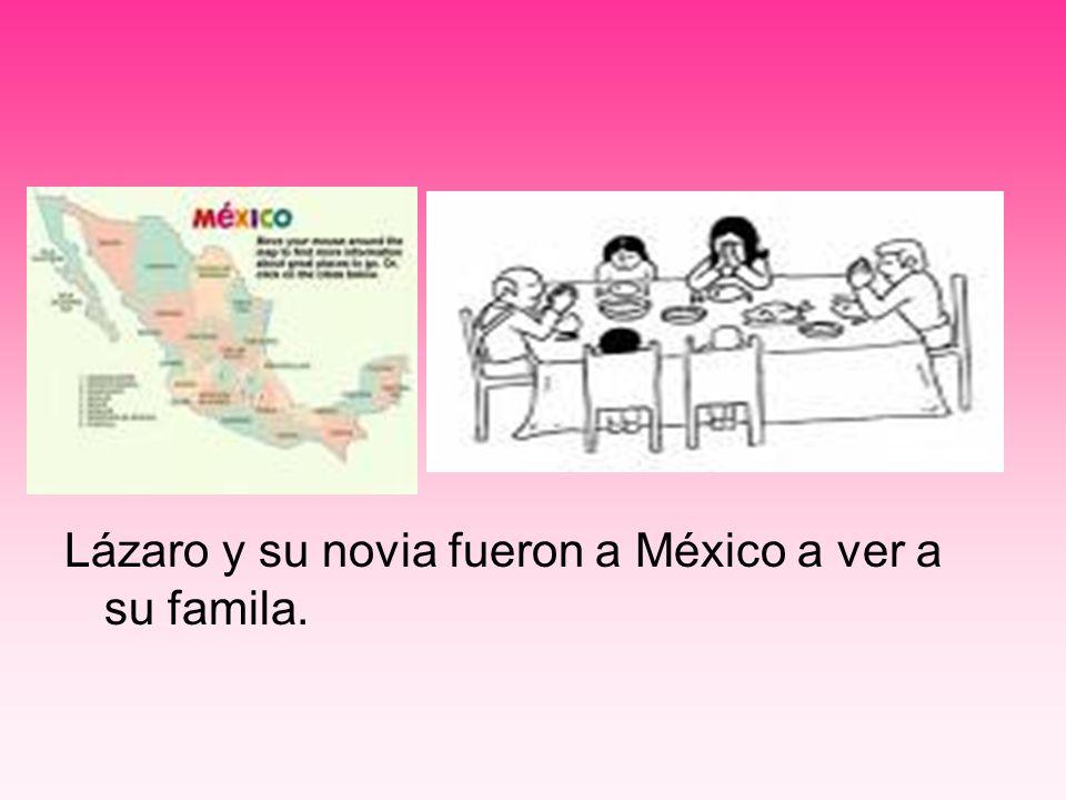 Lázaro y su novia fueron a México a ver a su famila.