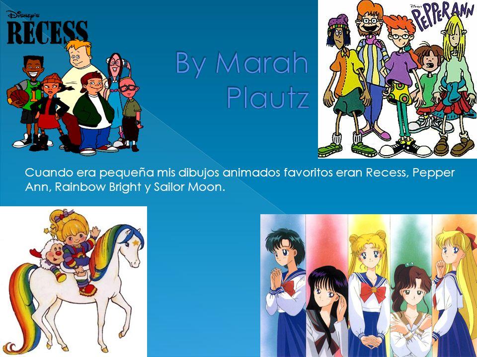 Cuando era pequeña mis dibujos animados favoritos eran Recess, Pepper Ann, Rainbow Bright y Sailor Moon.