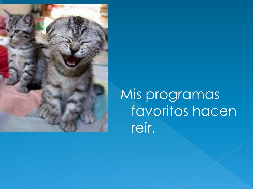 Mis programas favoritos hacen reír.