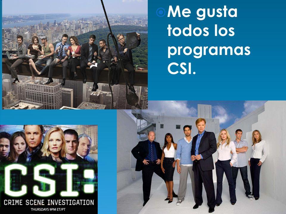 Me gusta todos los programas CSI.