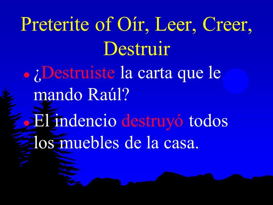 Destruir (preterite) Yodestruí Tú destruiste Él Ella destruyó Ud. Nos. destruimos Vos. destruisteis Ellos Ellas destruyeron Uds.