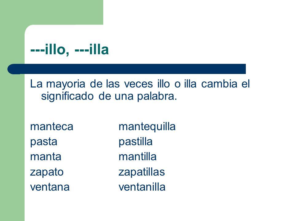 ---illo, ---illa La mayoria de las veces illo o illa cambia el significado de una palabra.