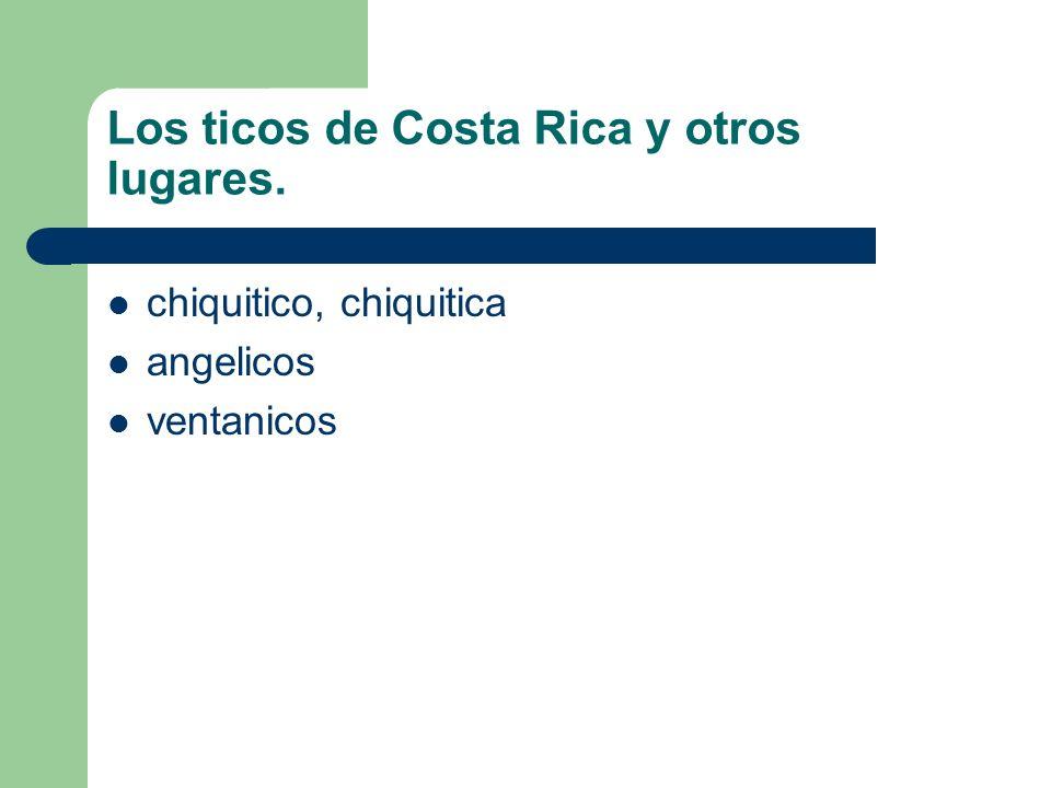 Los ticos de Costa Rica y otros lugares. chiquitico, chiquitica angelicos ventanicos