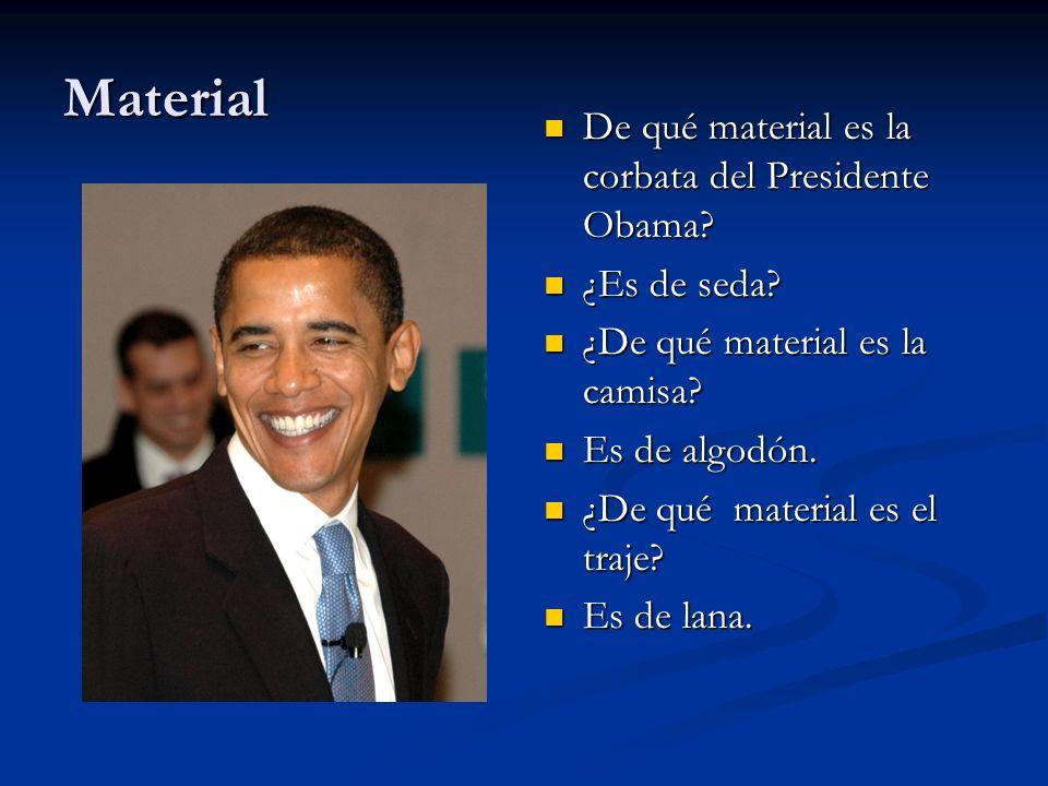 Material De qué material es la corbata del Presidente Obama? ¿Es de seda? ¿De qué material es la camisa? Es de algodón. ¿De qué material es el traje?