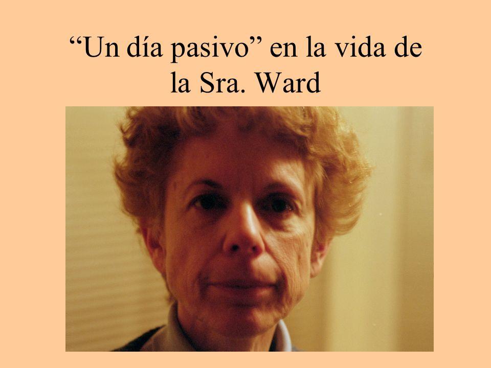 Un día pasivo en la vida de la Sra. Ward