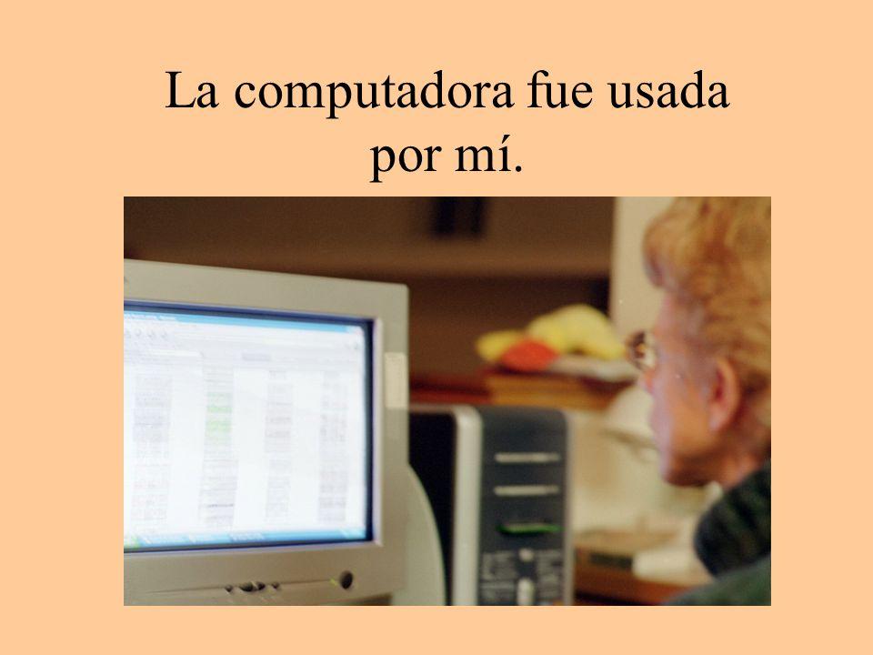 La computadora fue usada por mí.