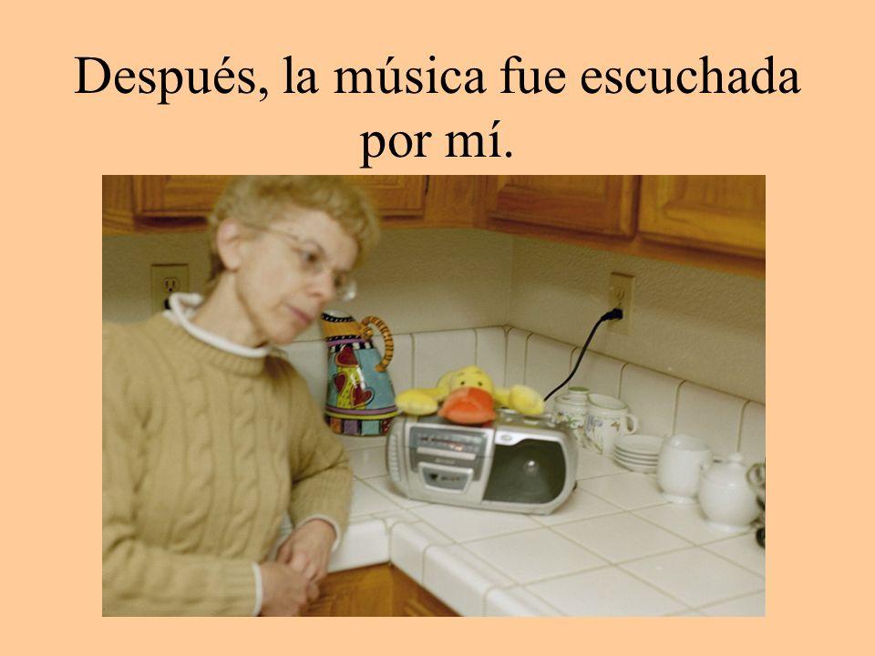 Después, la música fue escuchada por mí.