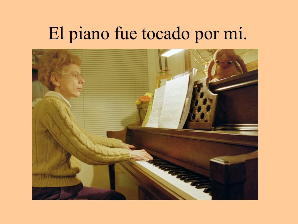 El piano fue tocado por mí.