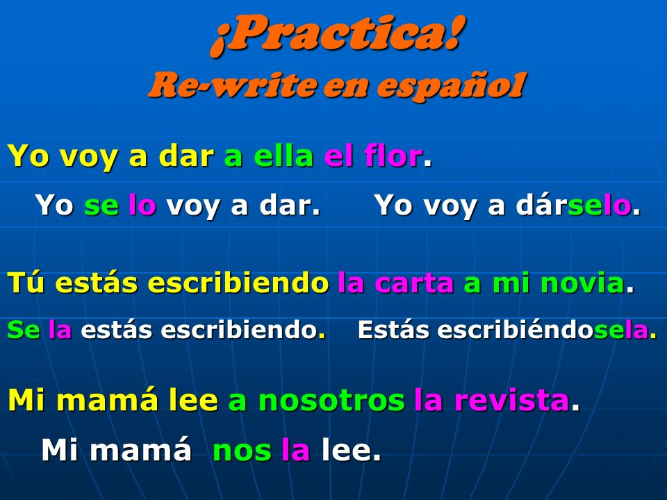 LE and LES may have to change to SE When both pronouns are in the 3 rd person, we change the I.D.O. to SE EXAMPLES: 1. Julio da. 2. Ana y Maria hacen.