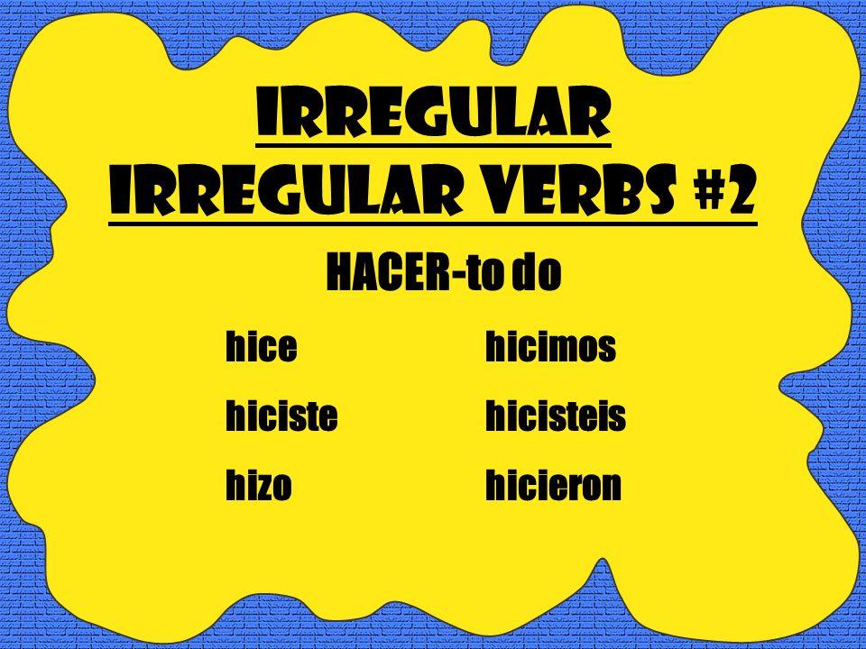 Irregular Irregular Verbs #1 IR-to go & SER-to be fuifuimos fuistefuisteis fuefueron