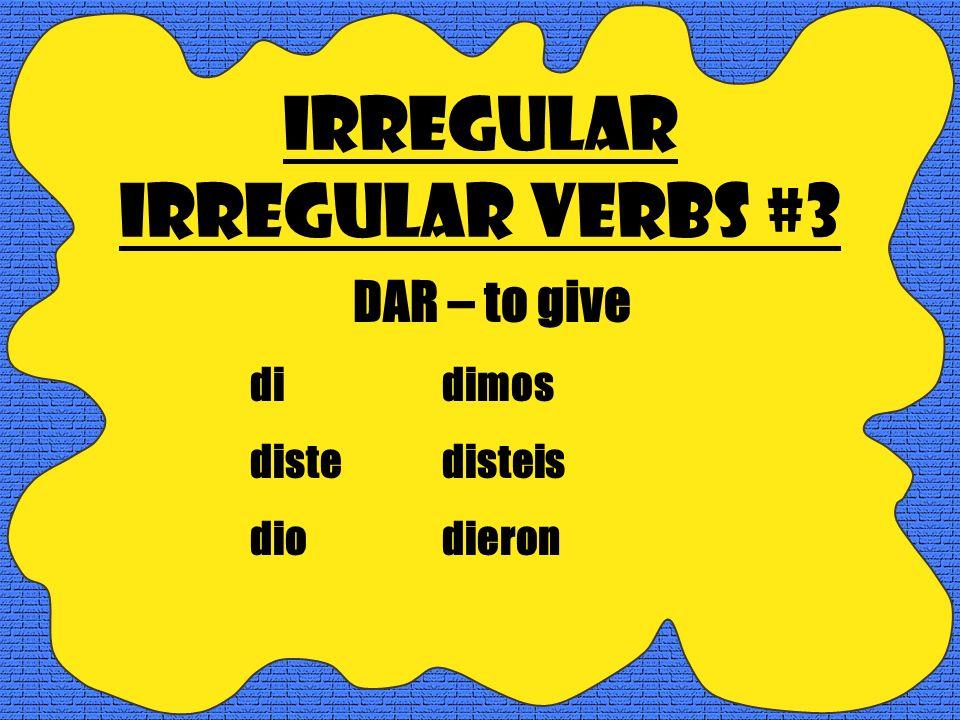 Irregular Irregular Verbs #2 HACER-to do hice hicimos hicistehicisteis hizohicieron