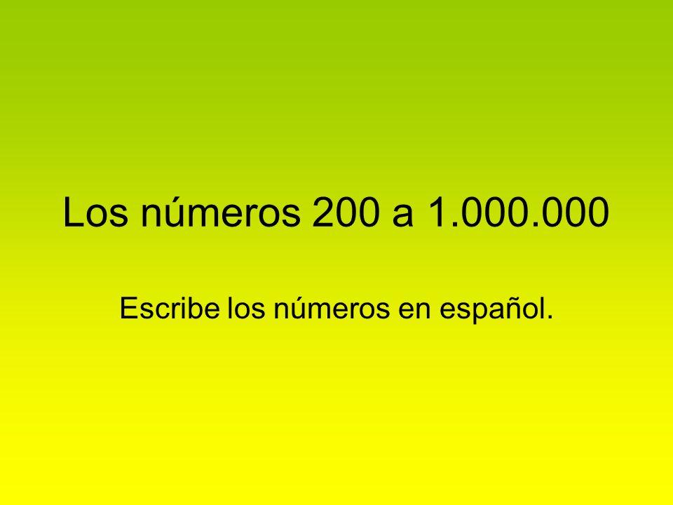 Los números 200 a 1.000.000 Escribe los números en español.