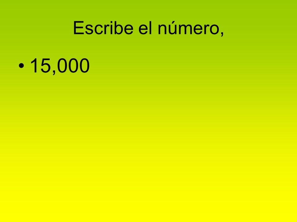 Escribe el número, 15,000