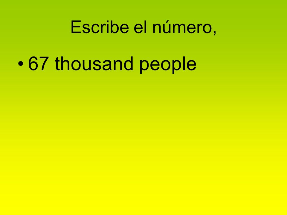 Escribe el número, 67 thousand people