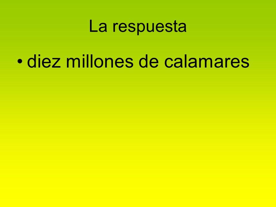 La respuesta diez millones de calamares