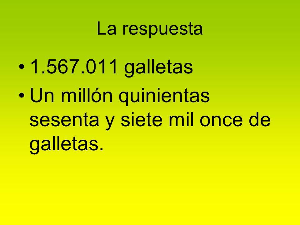 La respuesta 1.567.011 galletas Un millón quinientas sesenta y siete mil once de galletas.